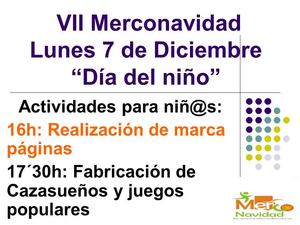 VII Merconavidad Lunes 7 de Diciembre Día del niño Actividades para niñ@s: 16h: Realización de marca páginas 17´30h: Fabricación de Cazasueños y juego