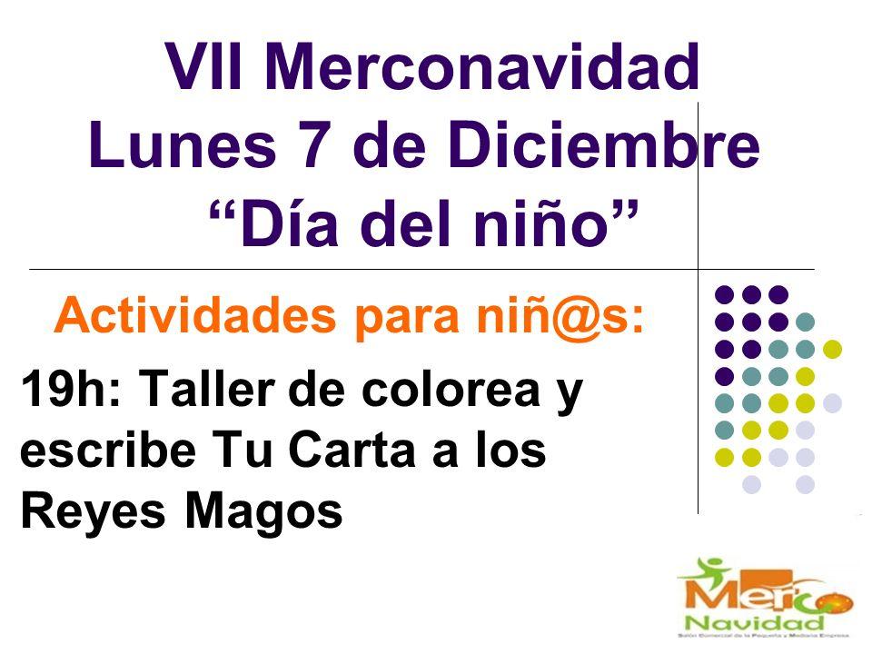 VII Merconavidad Lunes 7 de Diciembre Día del niño Actividades para niñ@s: 19h: Taller de colorea y escribe Tu Carta a los Reyes Magos