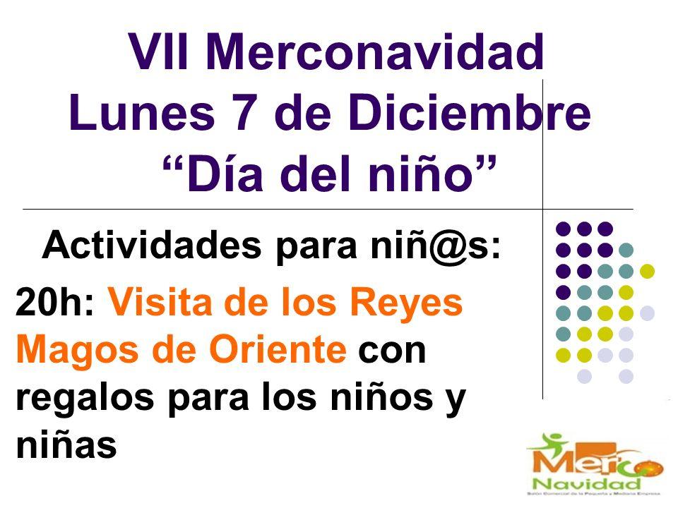 VII Merconavidad Lunes 7 de Diciembre Día del niño Actividades para niñ@s: 20h: Visita de los Reyes Magos de Oriente con regalos para los niños y niñas