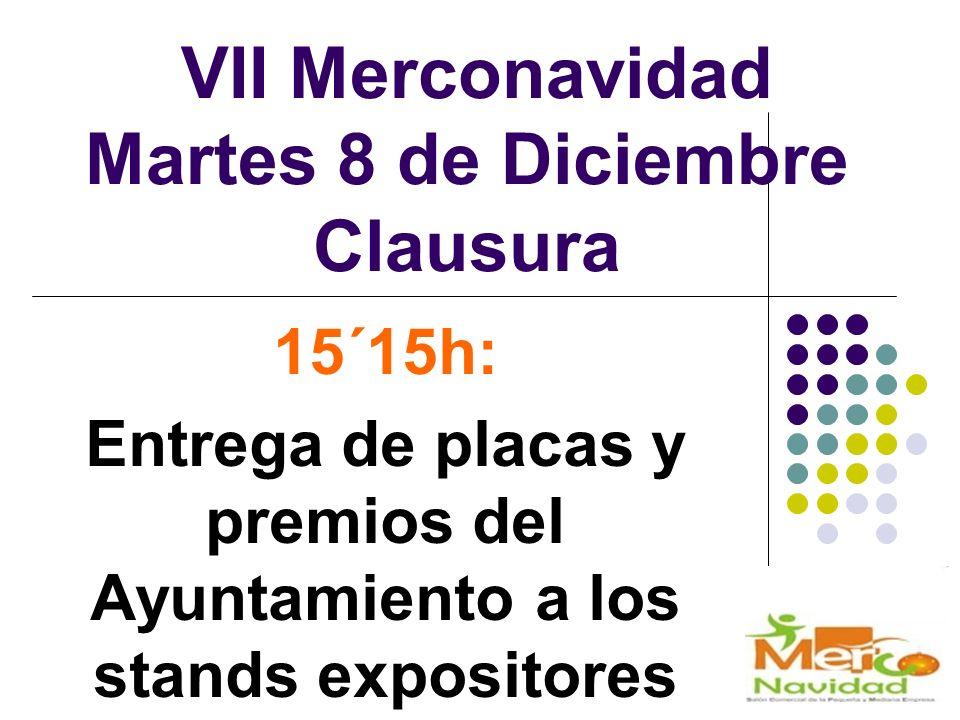 VII Merconavidad Martes 8 de Diciembre Clausura 15´15h: Entrega de placas y premios del Ayuntamiento a los stands expositores