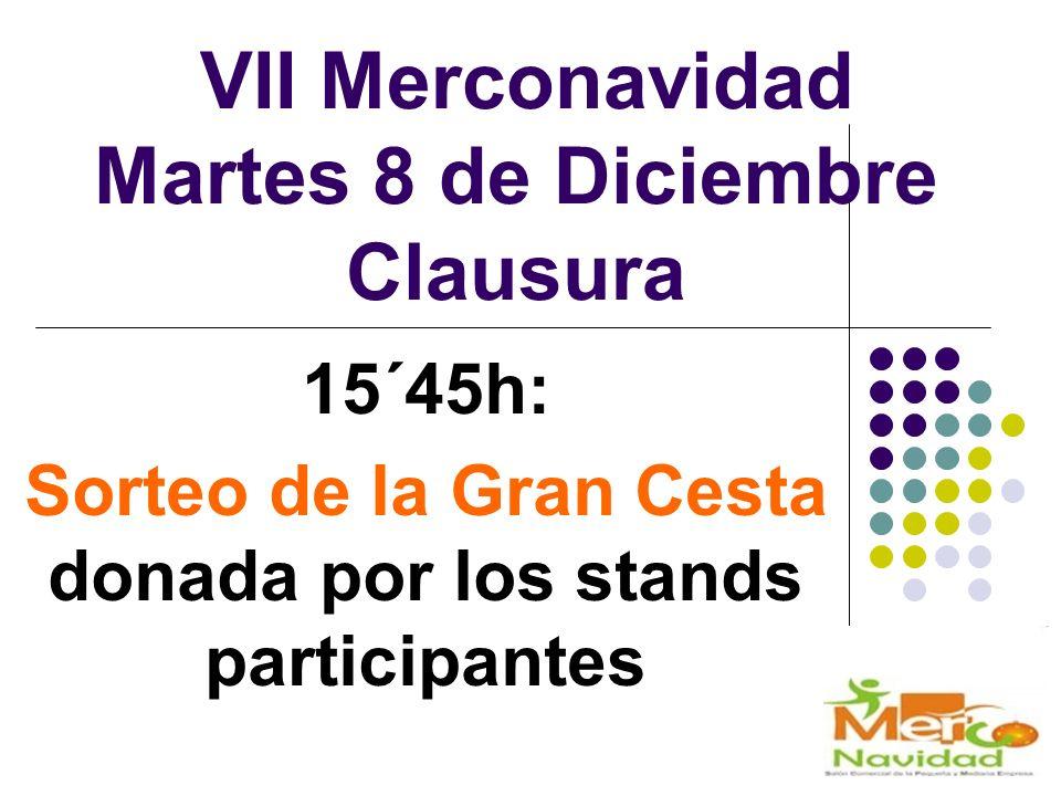 VII Merconavidad Martes 8 de Diciembre Clausura 15´45h: Sorteo de la Gran Cesta donada por los stands participantes