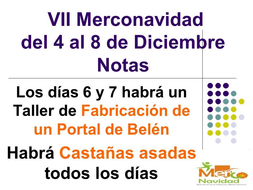 VII Merconavidad del 4 al 8 de Diciembre Notas Los días 6 y 7 habrá un Taller de Fabricación de un Portal de Belén Habrá Castañas asadas todos los días