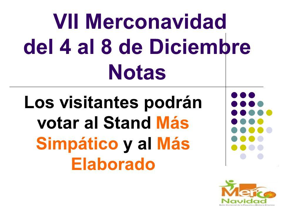 VII Merconavidad del 4 al 8 de Diciembre Notas Los visitantes podrán votar al Stand Más Simpático y al Más Elaborado