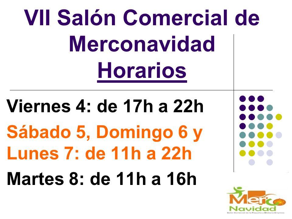 VII Salón Comercial de Merconavidad Horarios Viernes 4: de 17h a 22h Sábado 5, Domingo 6 y Lunes 7: de 11h a 22h Martes 8: de 11h a 16h