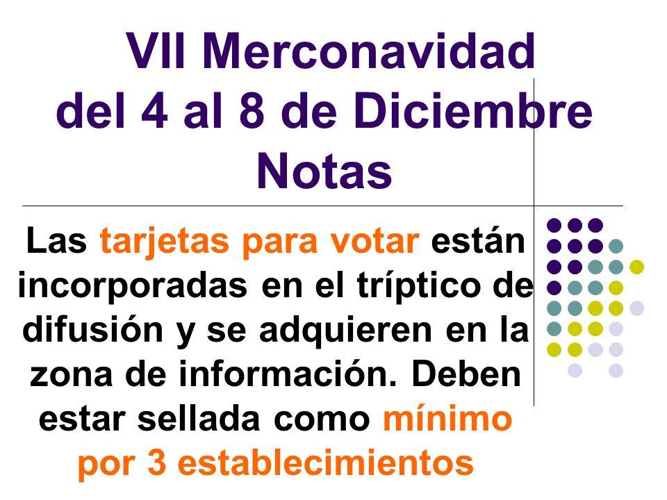 VII Merconavidad del 4 al 8 de Diciembre Notas Las tarjetas para votar están incorporadas en el tríptico de difusión y se adquieren en la zona de info