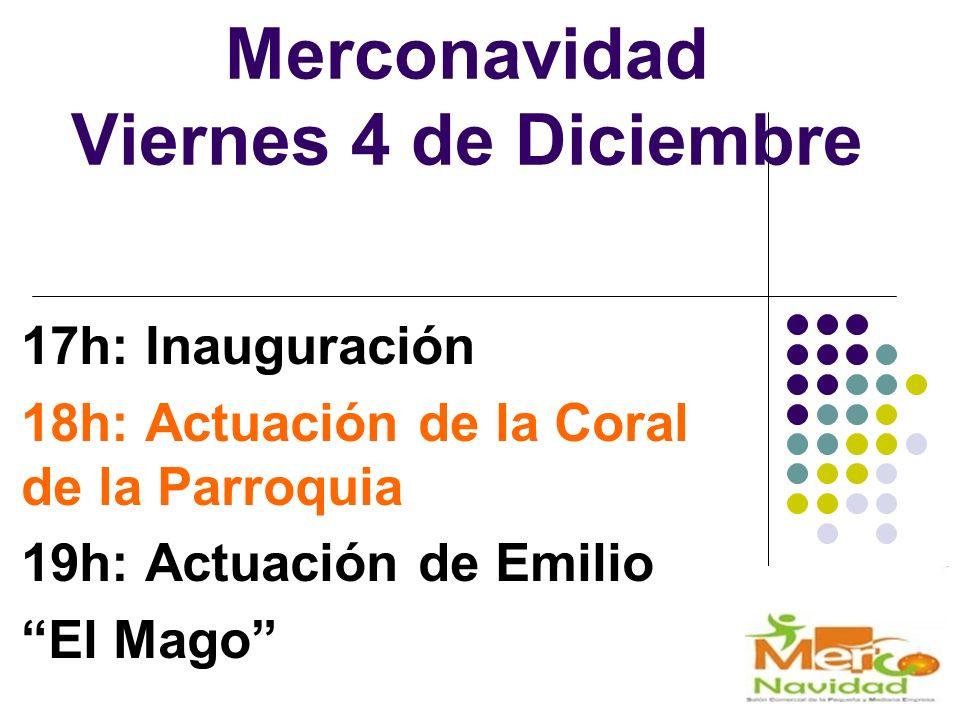 Merconavidad Viernes 4 de Diciembre 17h: Inauguración 18h: Actuación de la Coral de la Parroquia 19h: Actuación de Emilio El Mago