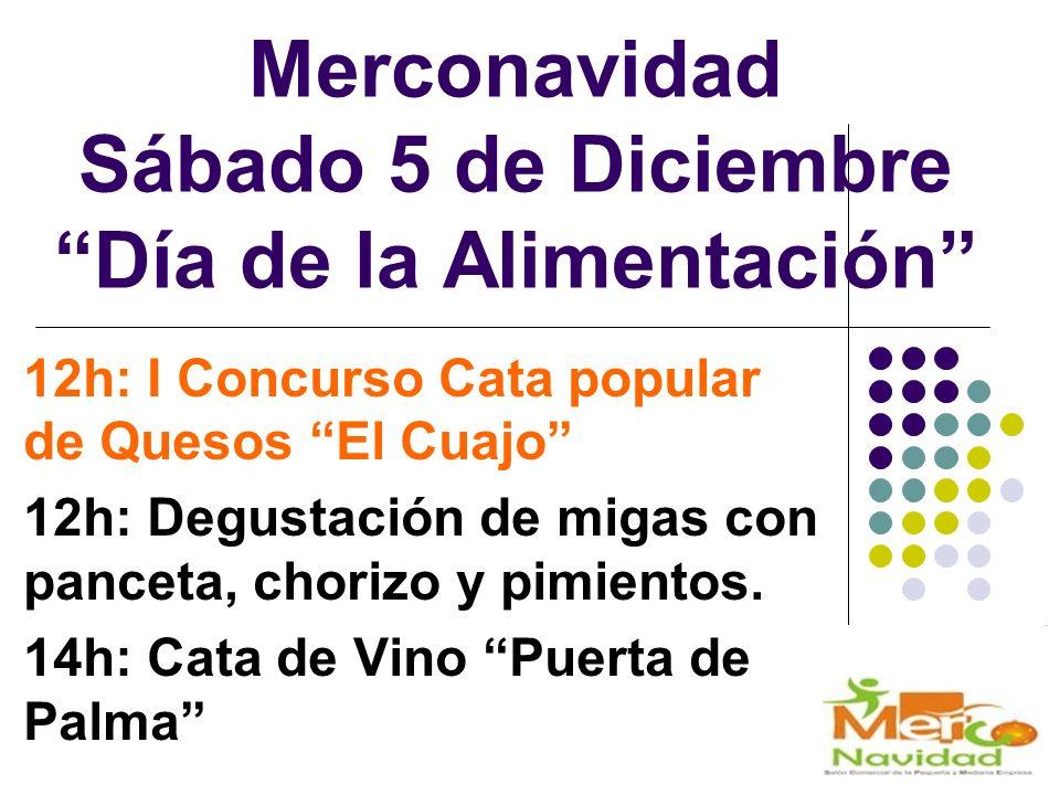 Merconavidad Sábado 5 de Diciembre Día de la Alimentación 12h: I Concurso Cata popular de Quesos El Cuajo 12h: Degustación de migas con panceta, chorizo y pimientos.