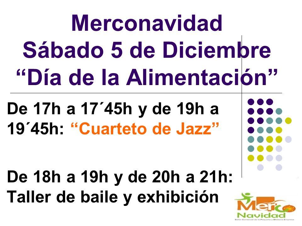 Merconavidad Sábado 5 de Diciembre Día de la Alimentación De 17h a 17´45h y de 19h a 19´45h: Cuarteto de Jazz De 18h a 19h y de 20h a 21h: Taller de b