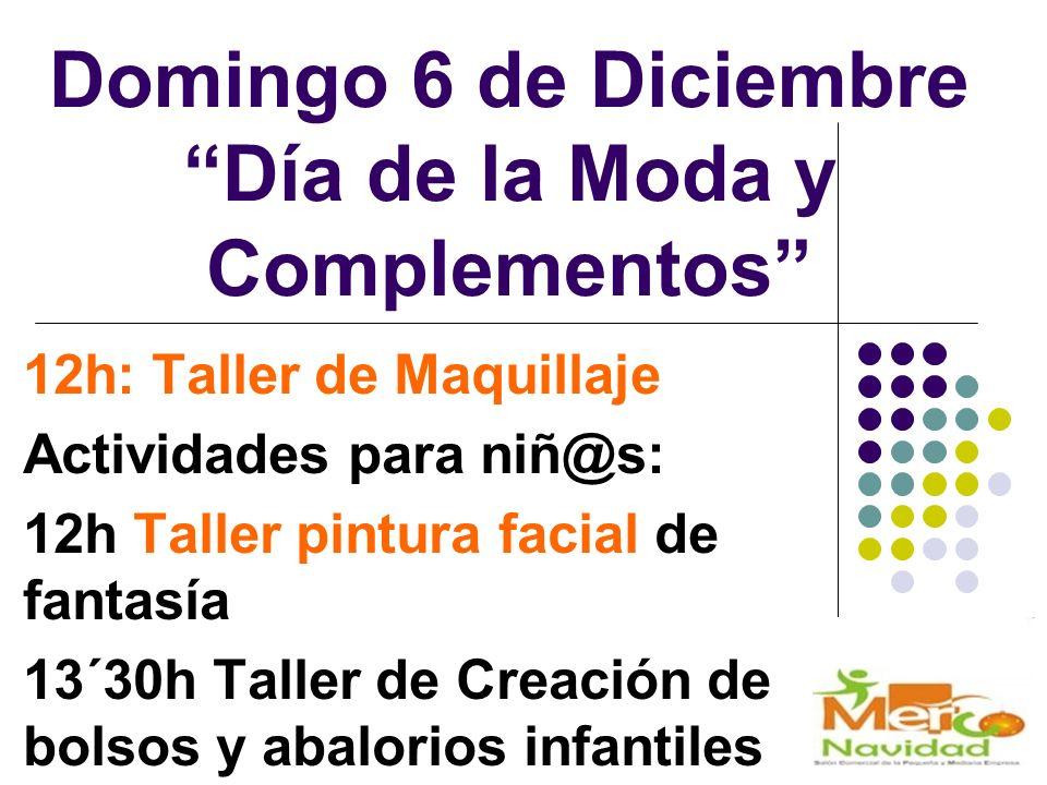 Domingo 6 de Diciembre Día de la Moda y Complementos 12h: Taller de Maquillaje Actividades para niñ@s: 12h Taller pintura facial de fantasía 13´30h Taller de Creación de bolsos y abalorios infantiles
