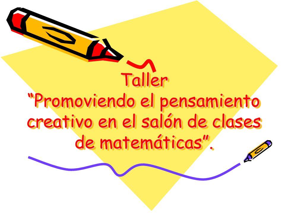 Taller Promoviendo el pensamiento creativo en el salón de clases de matemáticas.
