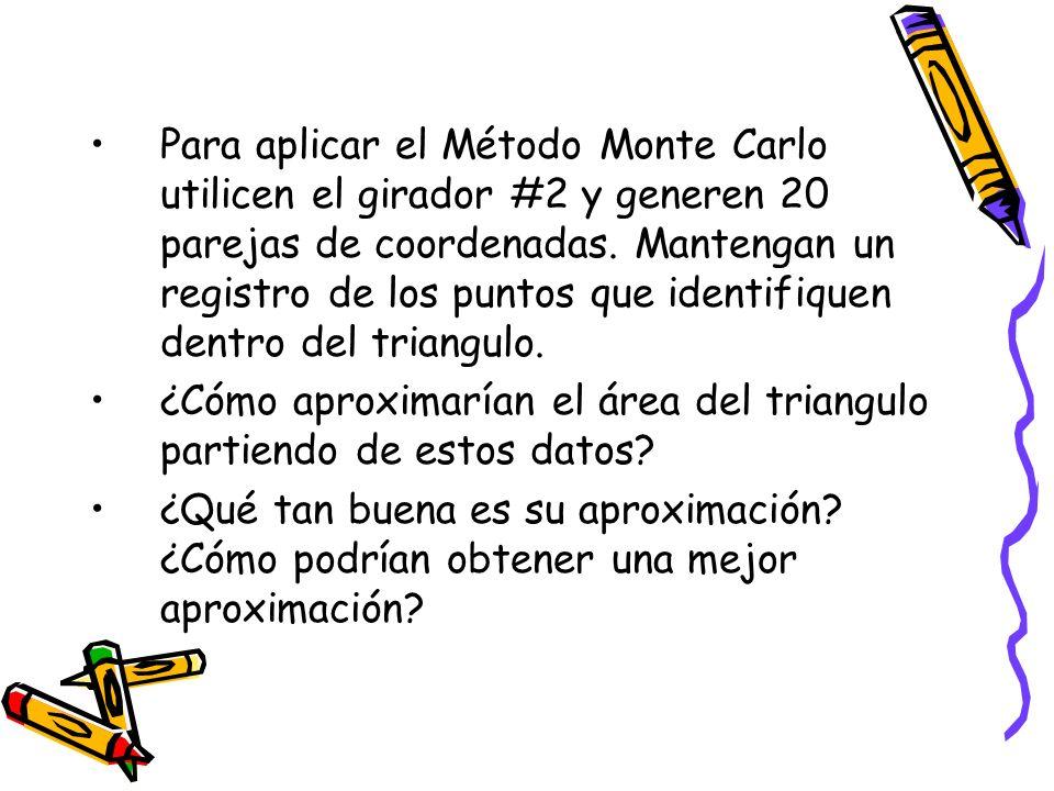 Para aplicar el Método Monte Carlo utilicen el girador #2 y generen 20 parejas de coordenadas.
