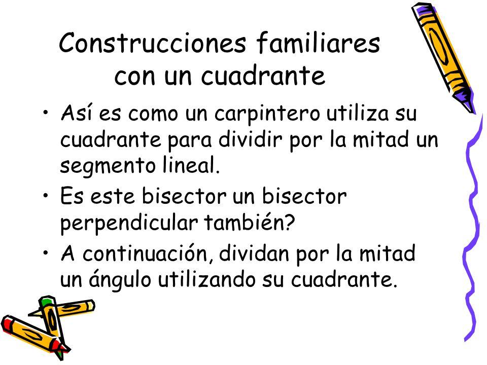 Construcciones familiares con un cuadrante Así es como un carpintero utiliza su cuadrante para dividir por la mitad un segmento lineal.