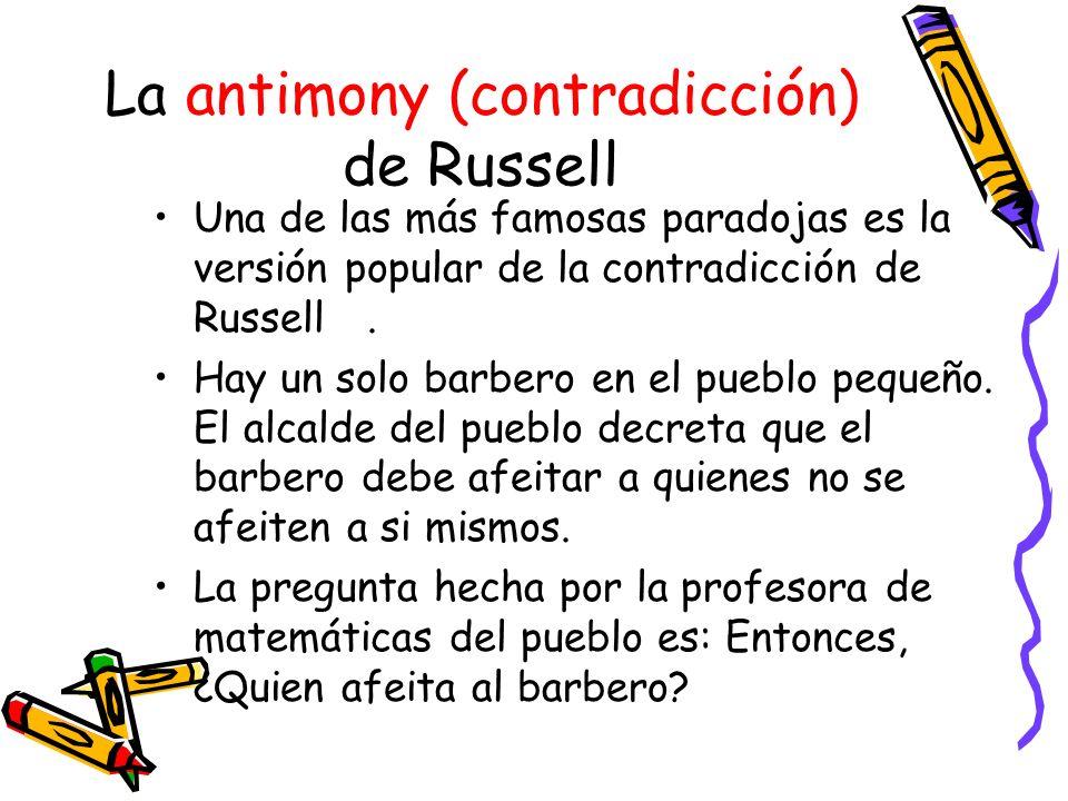 La antimony (contradicción) de Russell Una de las más famosas paradojas es la versión popular de la contradicción de Russell.