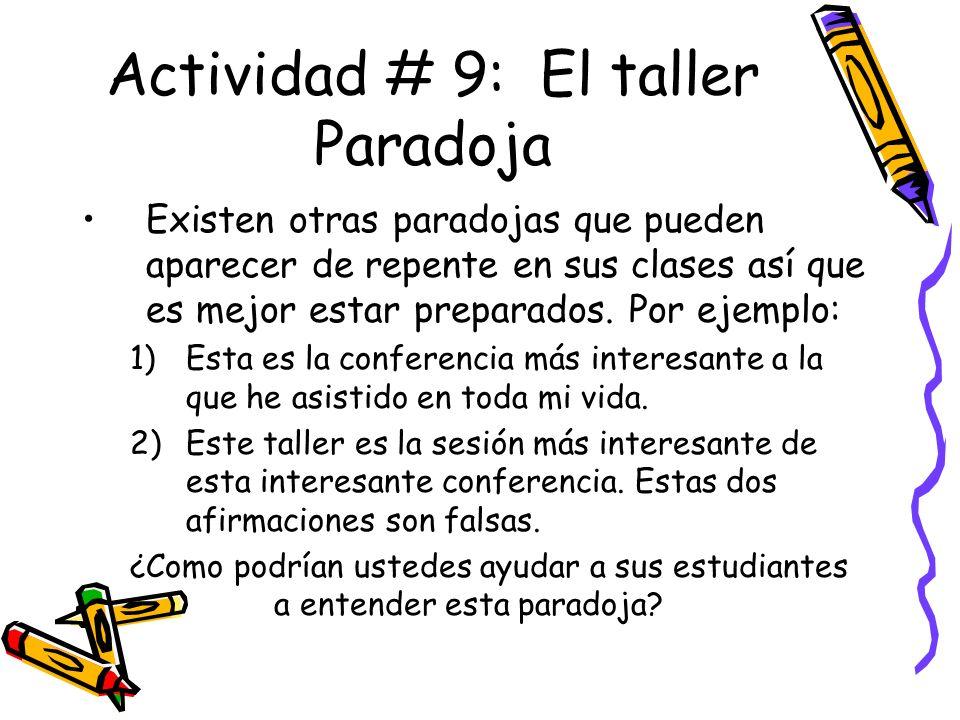 Actividad # 9: El taller Paradoja Existen otras paradojas que pueden aparecer de repente en sus clases así que es mejor estar preparados.