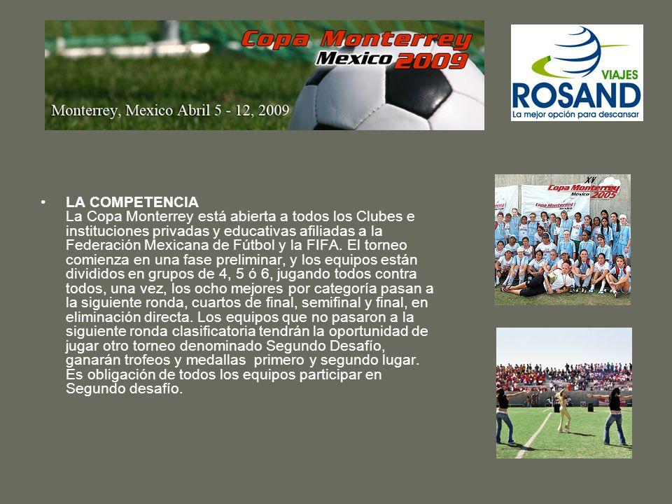 LA COMPETENCIA La Copa Monterrey está abierta a todos los Clubes e instituciones privadas y educativas afiliadas a la Federación Mexicana de Fútbol y la FIFA.