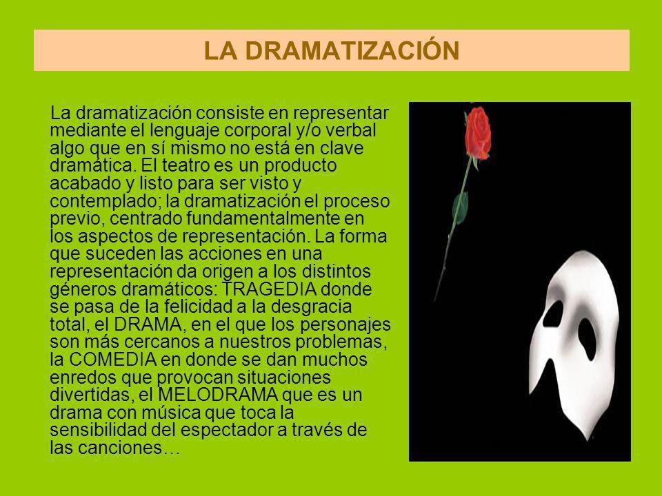 LA DRAMATIZACIÓN La dramatización consiste en representar mediante el lenguaje corporal y/o verbal algo que en sí mismo no está en clave dramática.
