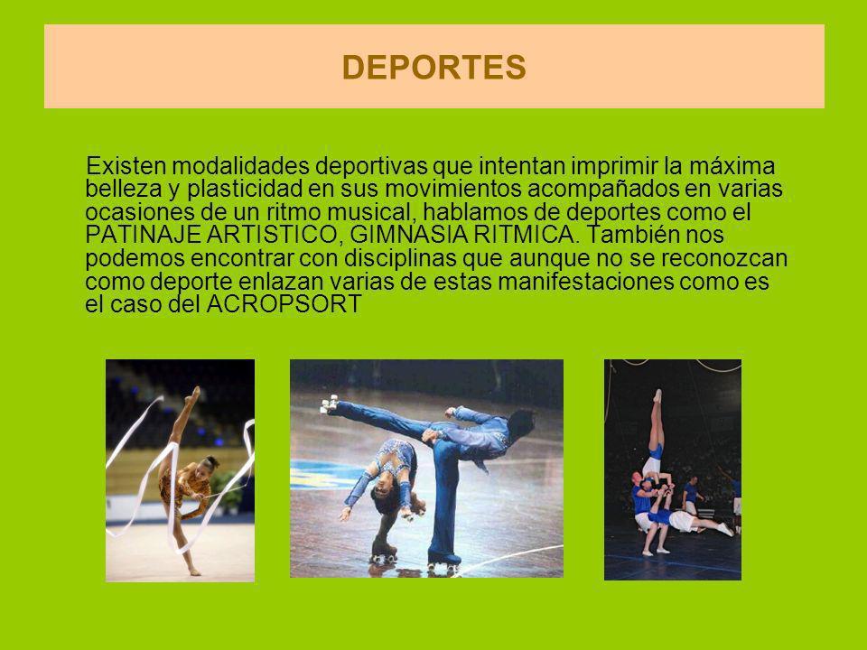 DEPORTES Existen modalidades deportivas que intentan imprimir la máxima belleza y plasticidad en sus movimientos acompañados en varias ocasiones de un ritmo musical, hablamos de deportes como el PATINAJE ARTISTICO, GIMNASIA RITMICA.