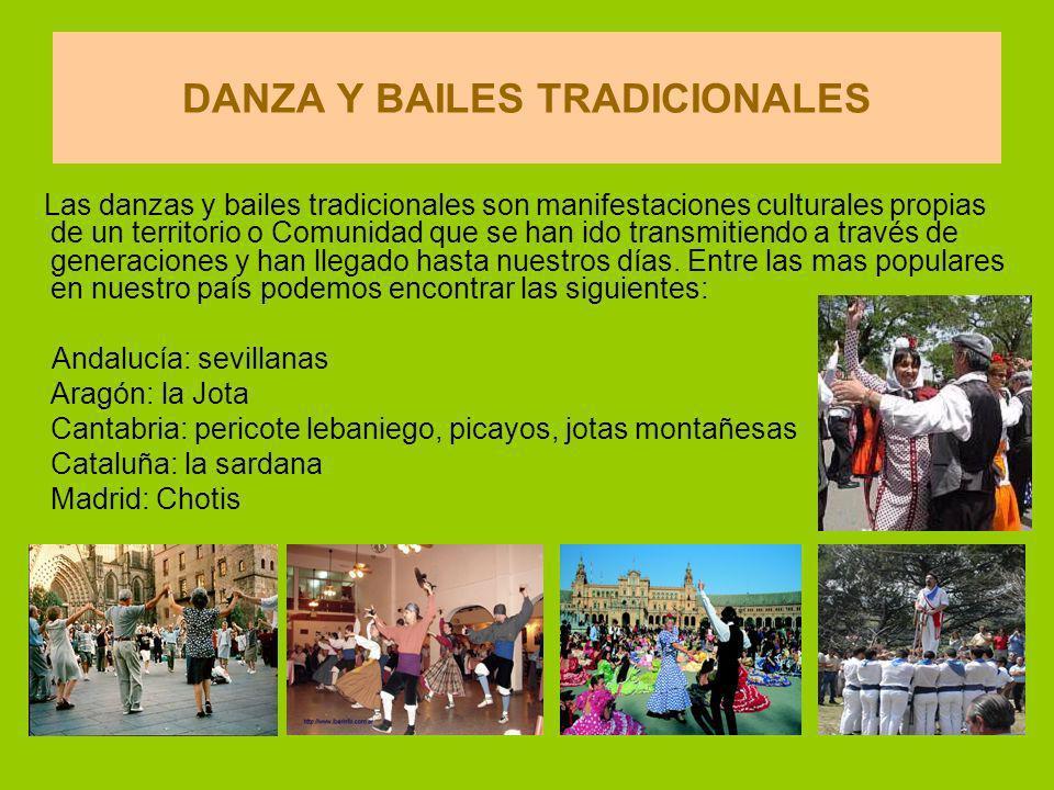DANZA Y BAILES TRADICIONALES Las danzas y bailes tradicionales son manifestaciones culturales propias de un territorio o Comunidad que se han ido transmitiendo a través de generaciones y han llegado hasta nuestros días.