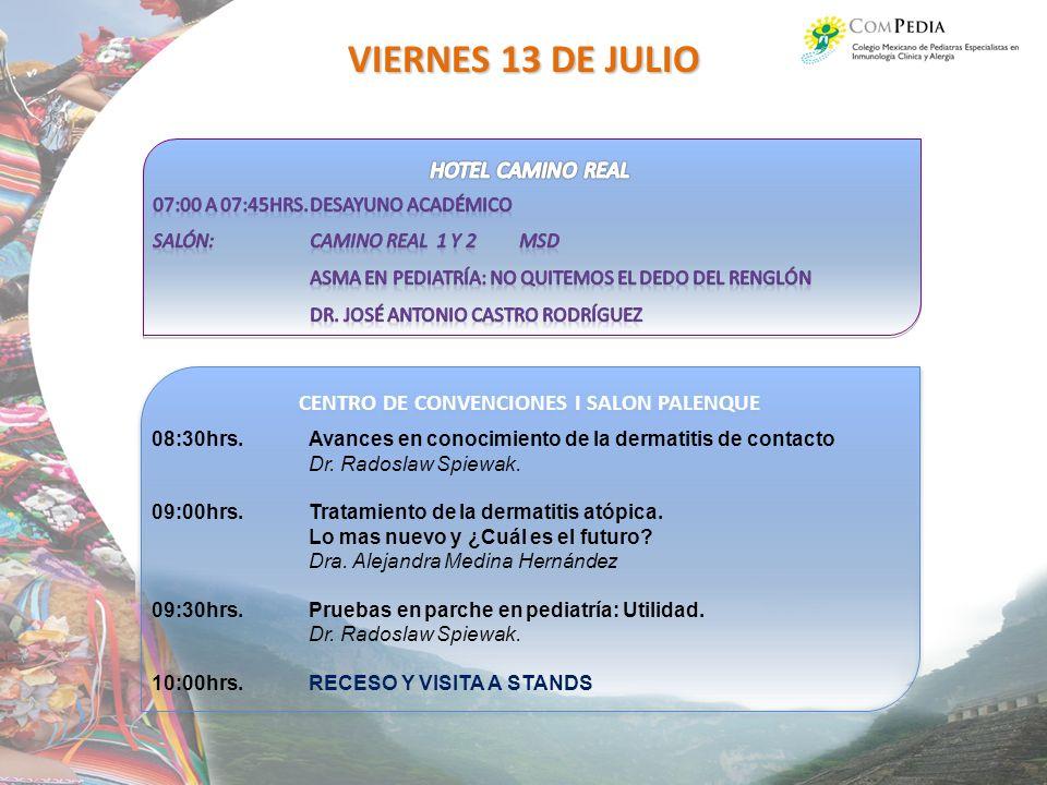 CENTRO DE CONVENCIONES I SALON PALENQUE VIERNES 13 DE JULIO 08:30hrs.Avances en conocimiento de la dermatitis de contacto Dr.