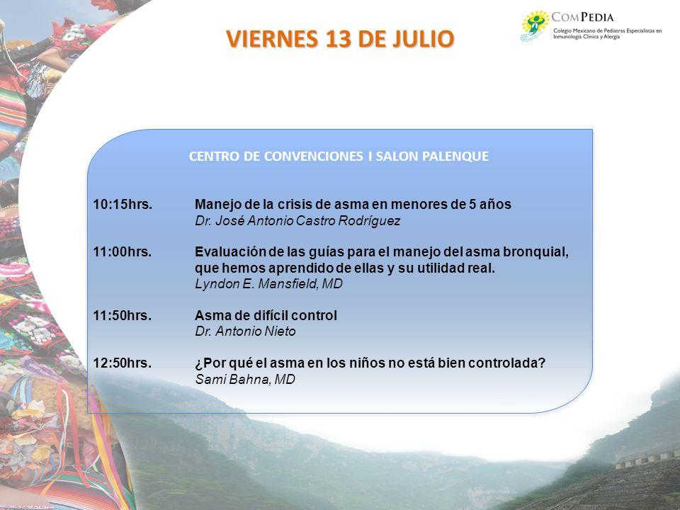 CENTRO DE CONVENCIONES I SALON PALENQUE VIERNES 13 DE JULIO 10:15hrs.Manejo de la crisis de asma en menores de 5 años Dr.