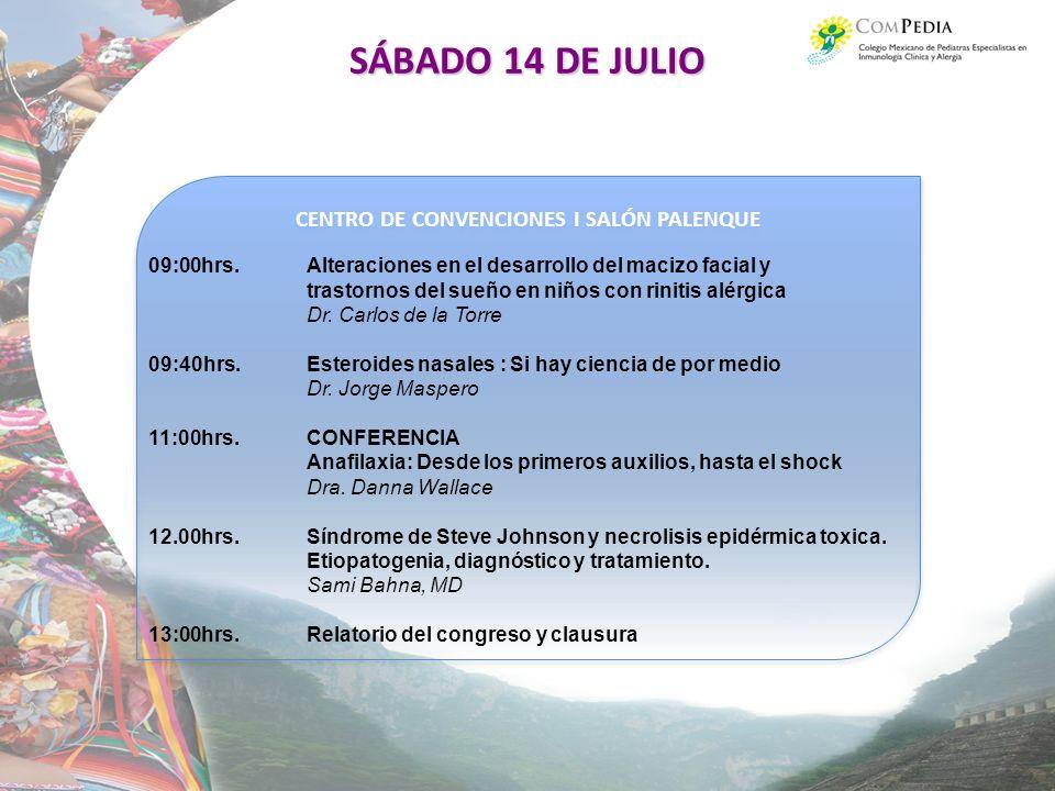 CENTRO DE CONVENCIONES I SALÓN PALENQUE SÁBADO 14 DE JULIO 09:00hrs.Alteraciones en el desarrollo del macizo facial y trastornos del sueño en niños con rinitis alérgica Dr.