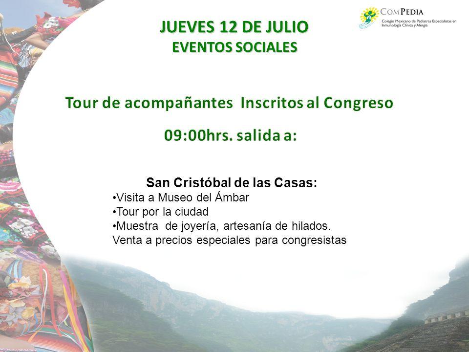 JUEVES 12 DE JULIO EVENTOS SOCIALES San Cristóbal de las Casas: Visita a Museo del Ámbar Tour por la ciudad Muestra de joyería, artesanía de hilados.