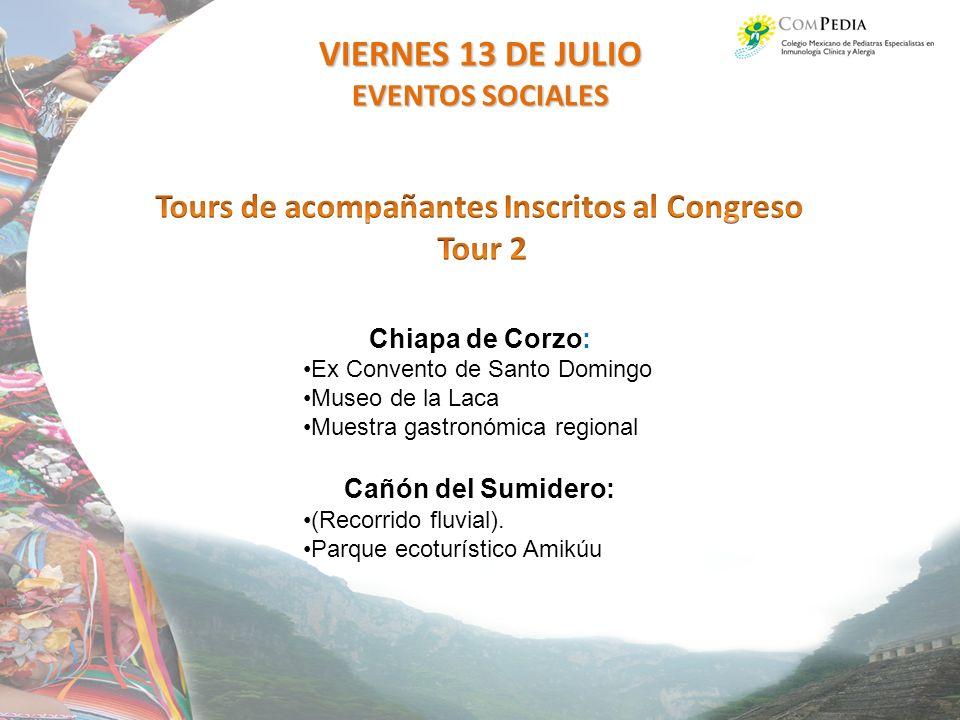 VIERNES 13 DE JULIO EVENTOS SOCIALES Chiapa de Corzo: Ex Convento de Santo Domingo Museo de la Laca Muestra gastronómica regional Cañón del Sumidero: (Recorrido fluvial).