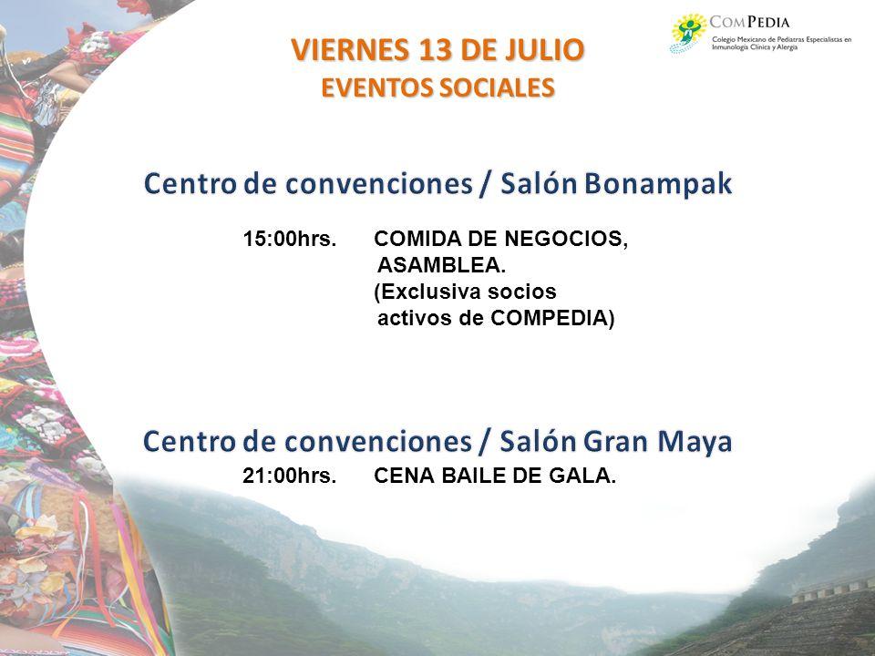 VIERNES 13 DE JULIO EVENTOS SOCIALES 15:00hrs.COMIDA DE NEGOCIOS, ASAMBLEA.