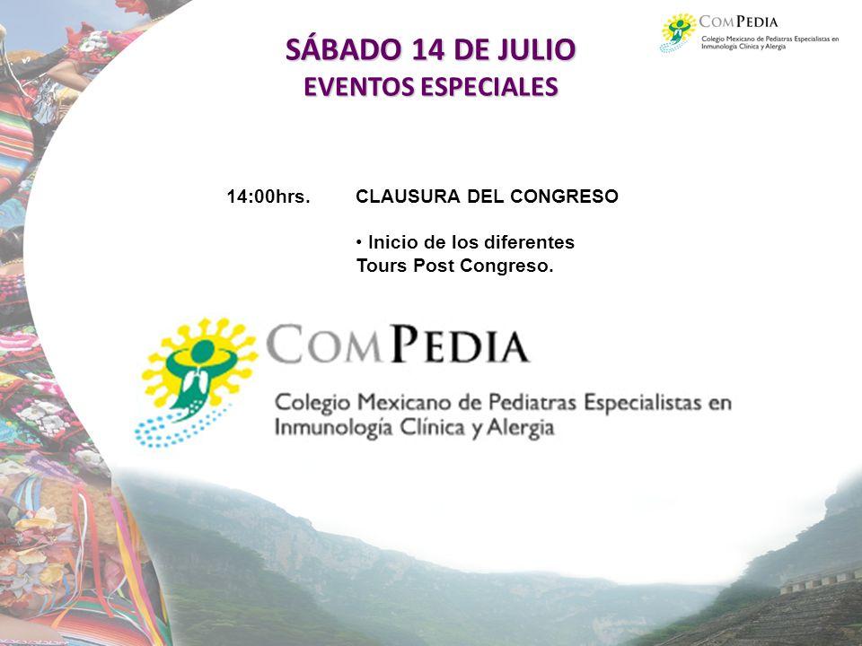 SÁBADO 14 DE JULIO EVENTOS ESPECIALES 14:00hrs.CLAUSURA DEL CONGRESO Inicio de los diferentes Tours Post Congreso.