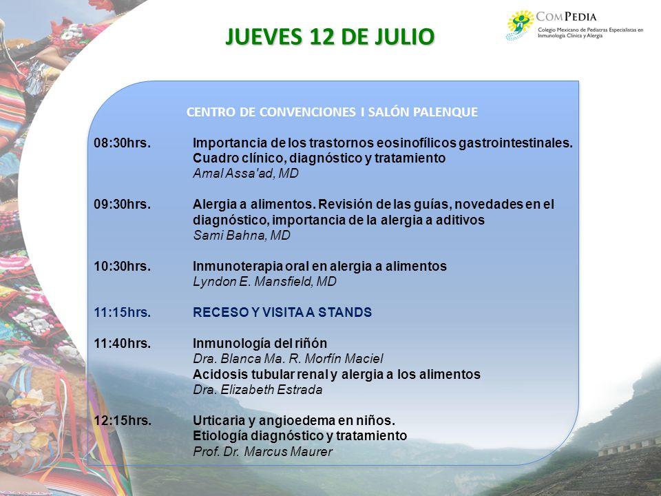 CENTRO DE CONVENCIONES I SALÓN PALENQUE JUEVES 12 DE JULIO 08:30hrs.Importancia de los trastornos eosinofílicos gastrointestinales.