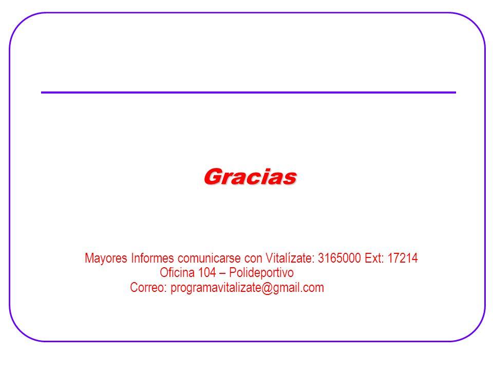 Mayores Informes comunicarse con Vitalízate: 3165000 Ext: 17214 Oficina 104 – Polideportivo Correo: programavitalizate@gmail.com Gracias