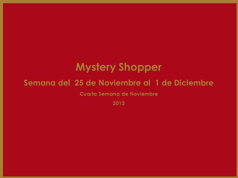 Mystery Shopper Semana del 25 de Noviembre al 1 de Diciembre Cuarta Semana de Noviembre 2013