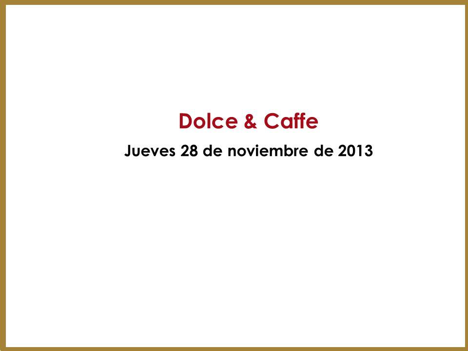 Dolce & Caffe Jueves 28 de noviembre de 2013