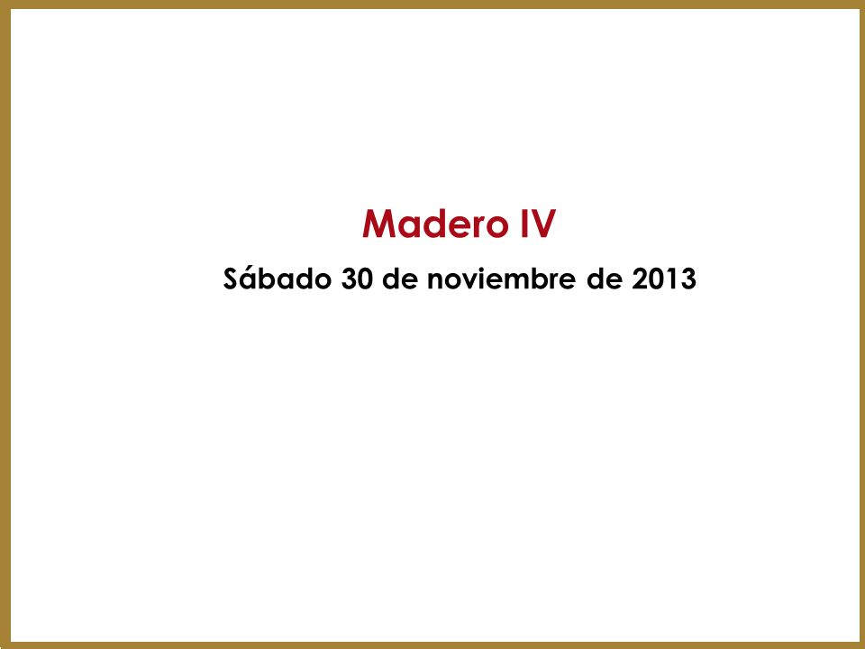 Madero IV Sábado 30 de noviembre de 2013