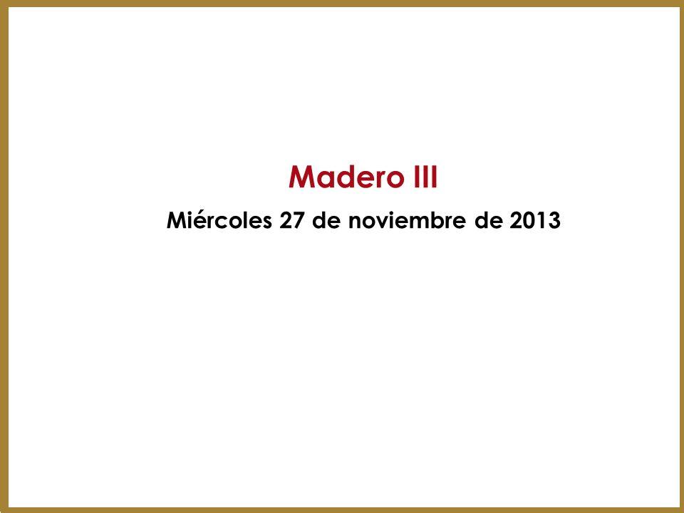 Madero III Miércoles 27 de noviembre de 2013