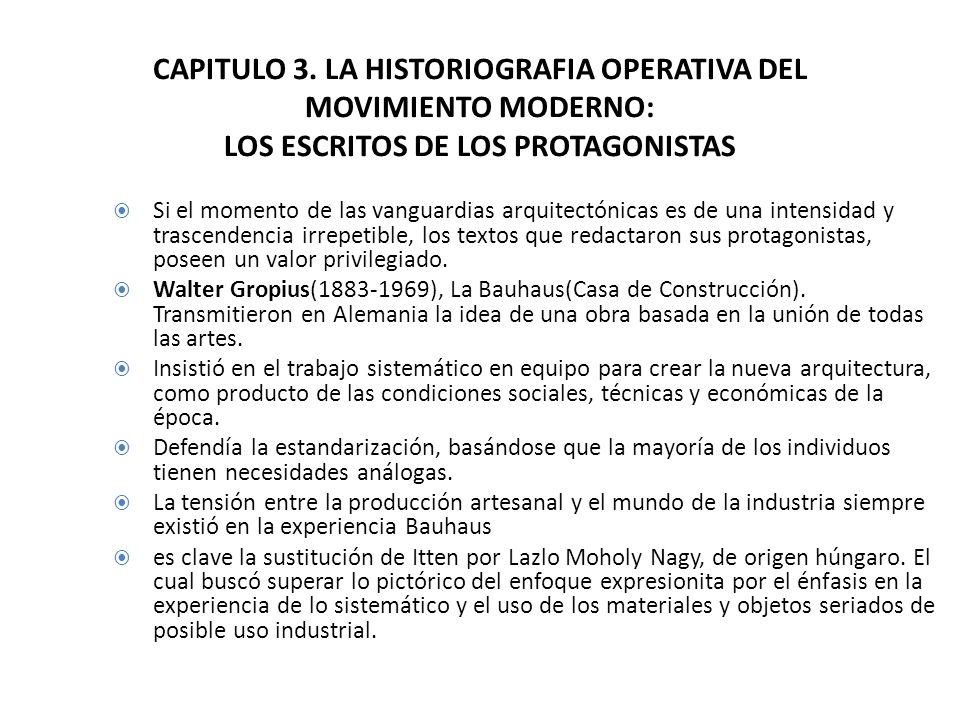 CAPITULO 3. LA HISTORIOGRAFIA OPERATIVA DEL MOVIMIENTO MODERNO: LOS ESCRITOS DE LOS PROTAGONISTAS Si el momento de las vanguardias arquitectónicas es