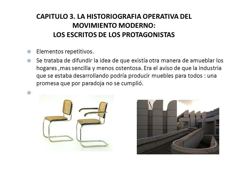 CAPITULO 3. LA HISTORIOGRAFIA OPERATIVA DEL MOVIMIENTO MODERNO: LOS ESCRITOS DE LOS PROTAGONISTAS Elementos repetitivos. Se trataba de difundir la ide