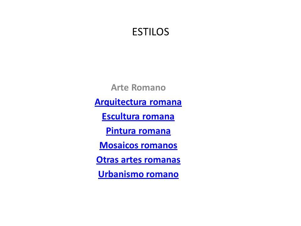 ESTILOS Arte Romano Arquitectura romana Escultura romana Pintura romana Mosaicos romanos Otras artes romanas Urbanismo romano
