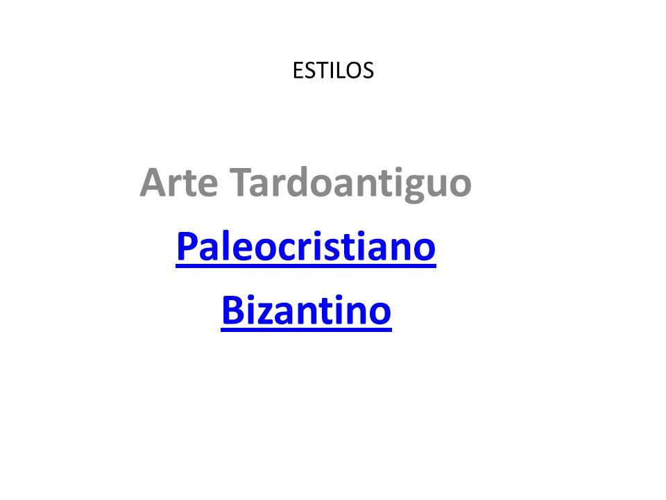 ESTILOS Arte Tardoantiguo Paleocristiano Bizantino
