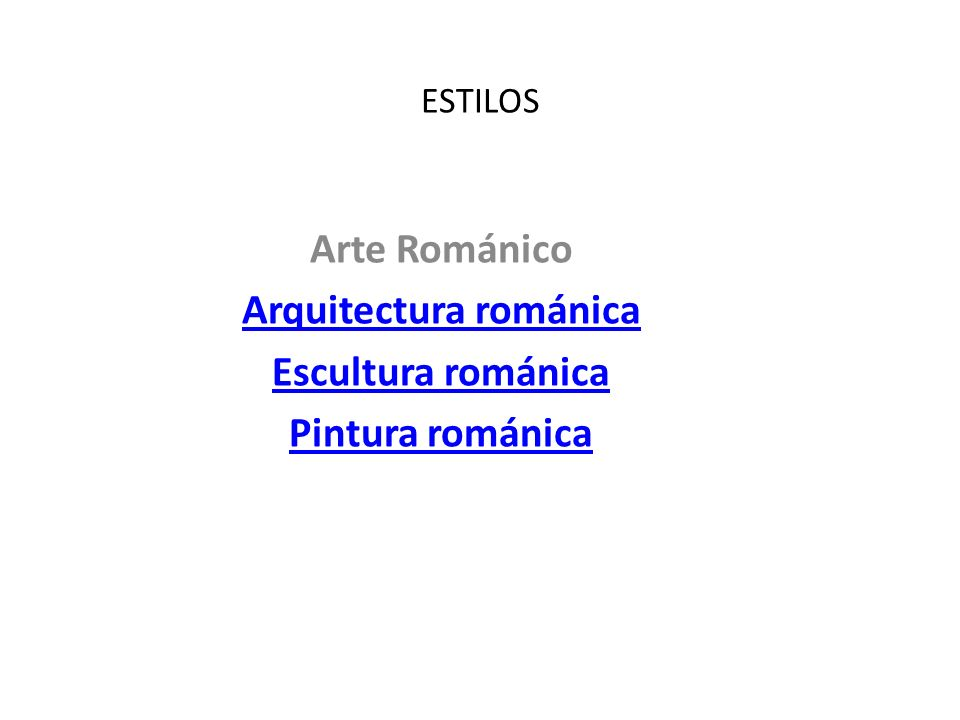 ESTILOS Arte Románico Arquitectura románica Escultura románica Pintura románica