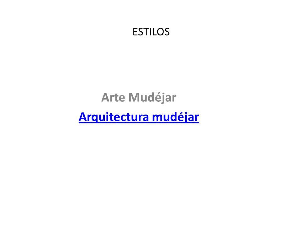 ESTILOS Arte Mudéjar Arquitectura mudéjar