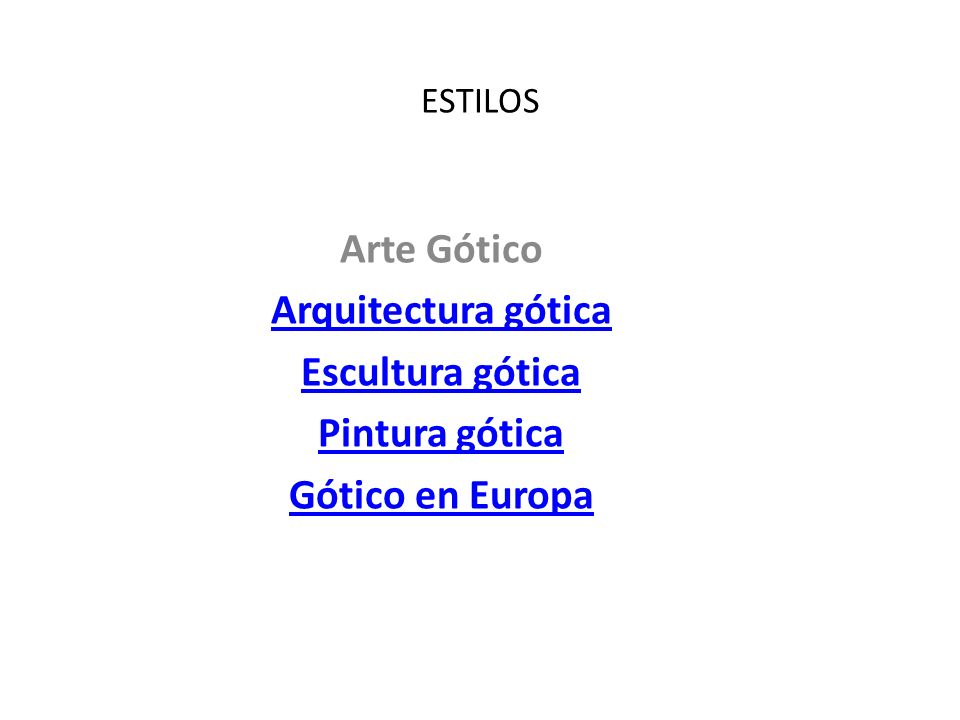 ESTILOS Arte Gótico Arquitectura gótica Escultura gótica Pintura gótica Gótico en Europa