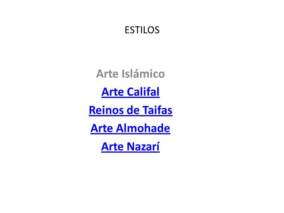 ESTILOS Arte Islámico Arte Califal Reinos de Taifas Arte Almohade Arte Nazarí