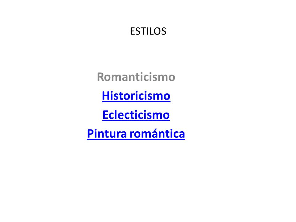 ESTILOS Romanticismo Historicismo Eclecticismo Pintura romántica