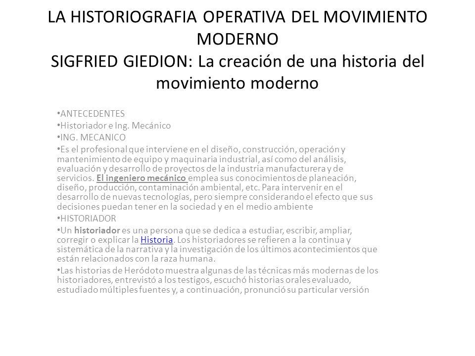 LA HISTORIOGRAFIA OPERATIVA DEL MOVIMIENTO MODERNO SIGFRIED GIEDION: La creación de una historia del movimiento moderno ANTECEDENTES Historiador e Ing