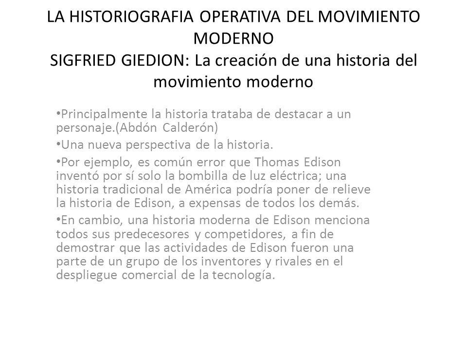 LA HISTORIOGRAFIA OPERATIVA DEL MOVIMIENTO MODERNO SIGFRIED GIEDION: La creación de una historia del movimiento moderno Principalmente la historia tra