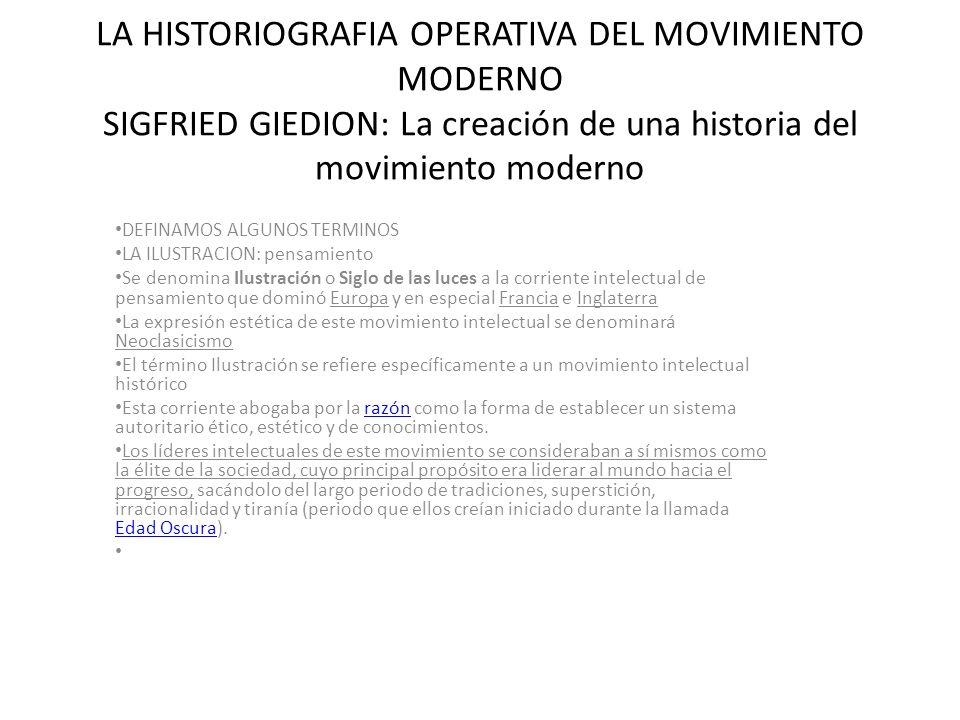 LA HISTORIOGRAFIA OPERATIVA DEL MOVIMIENTO MODERNO SIGFRIED GIEDION: La creación de una historia del movimiento moderno DEFINAMOS ALGUNOS TERMINOS LA