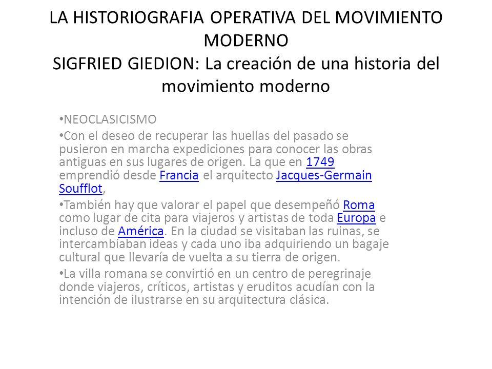 LA HISTORIOGRAFIA OPERATIVA DEL MOVIMIENTO MODERNO SIGFRIED GIEDION: La creación de una historia del movimiento moderno NEOCLASICISMO Con el deseo de