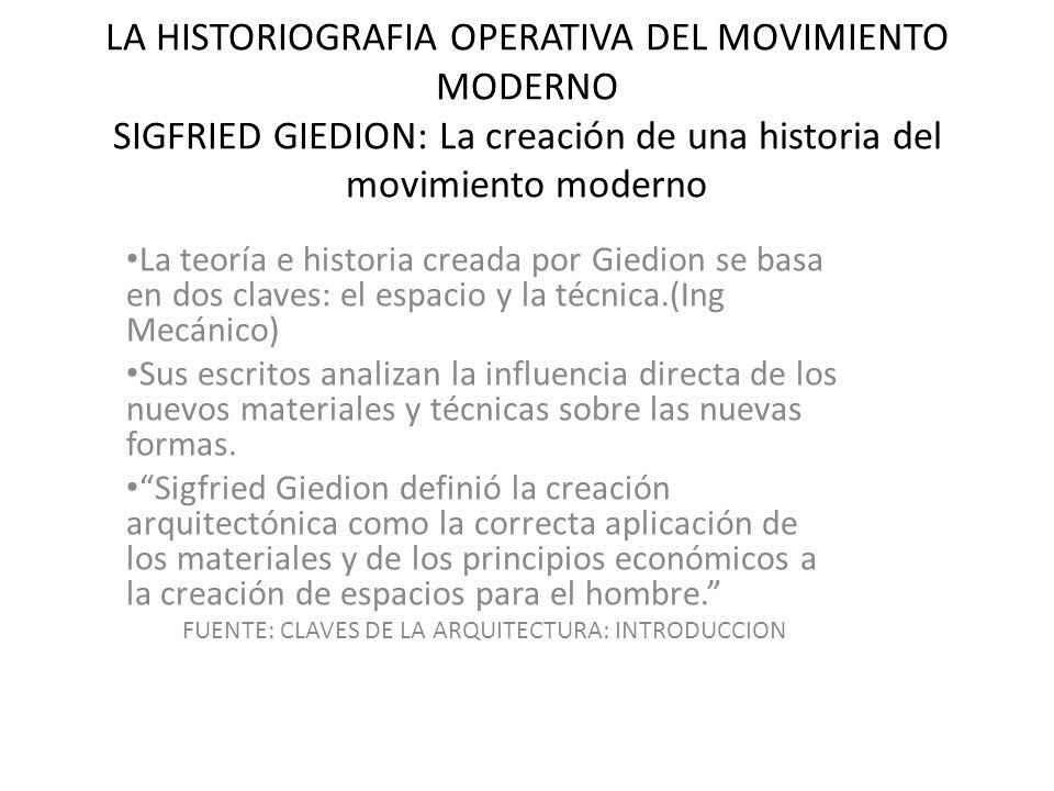 LA HISTORIOGRAFIA OPERATIVA DEL MOVIMIENTO MODERNO SIGFRIED GIEDION: La creación de una historia del movimiento moderno La teoría e historia creada po