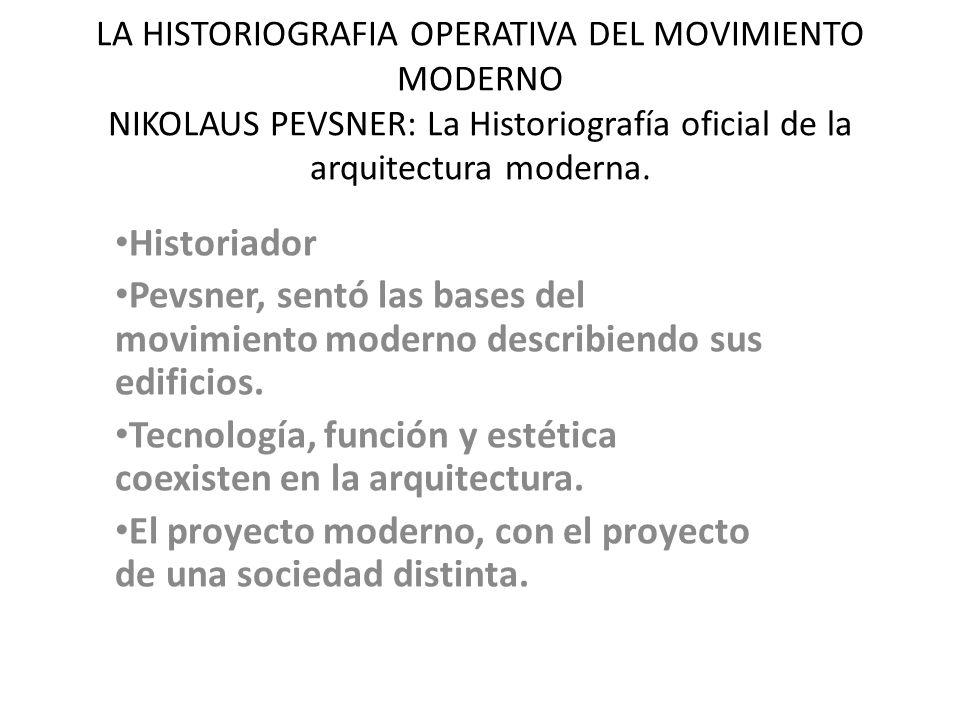 LA HISTORIOGRAFIA OPERATIVA DEL MOVIMIENTO MODERNO NIKOLAUS PEVSNER: La Historiografía oficial de la arquitectura moderna. Historiador Pevsner, sentó